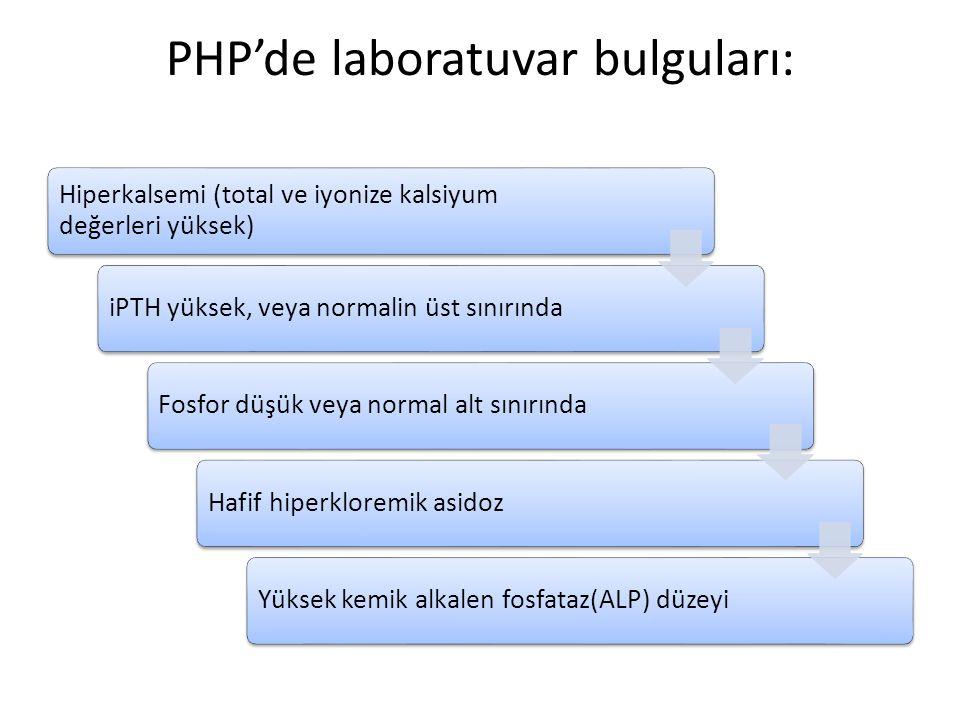 PHP'de laboratuvar bulguları: Hiperkalsemi (total ve iyonize kalsiyum değerleri yüksek) iPTH yüksek, veya normalin üst sınırındaFosfor düşük veya normal alt sınırındaHafif hiperkloremik asidozYüksek kemik alkalen fosfataz(ALP) düzeyi
