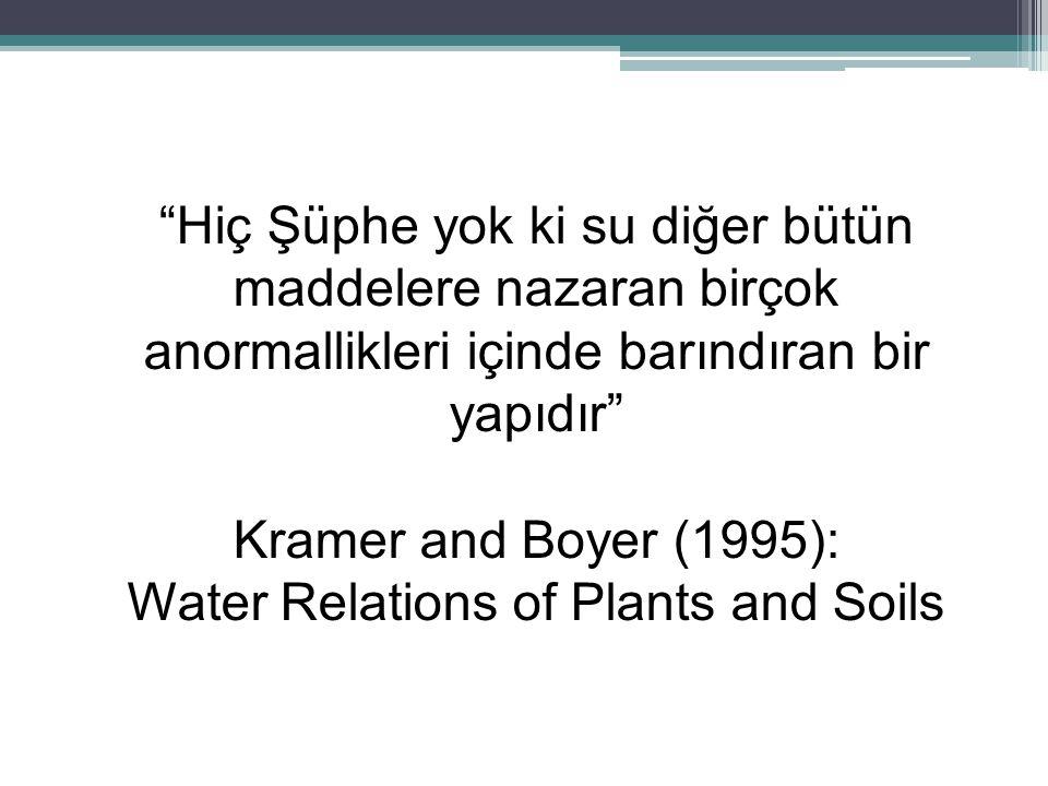 """""""Hiç Şüphe yok ki su diğer bütün maddelere nazaran birçok anormallikleri içinde barındıran bir yapıdır"""" Kramer and Boyer (1995): Water Relations of Pl"""