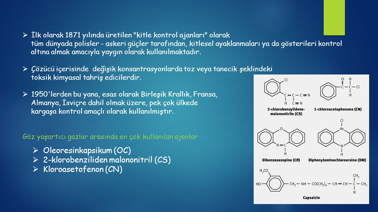 2-klorobenziliden malononitril (CS) Kargaşa kontrol ajanları içerisinde ilk kez 1928'de Carson ve Stoughton tarafından sentezlenmiş olan CS en sık kullanılan ajan olup, deri bulgularının yer aldığı bildirilere de daha sık rastlanmaktadır.