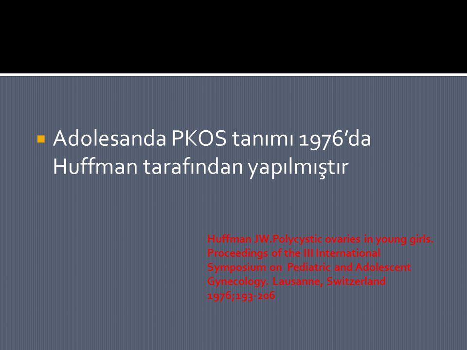  Adolesanda PKOS tanımı 1976'da Huffman tarafından yapılmıştır Huffman JW.Polycystic ovaries in young girls. Proceedings of the III International Sym