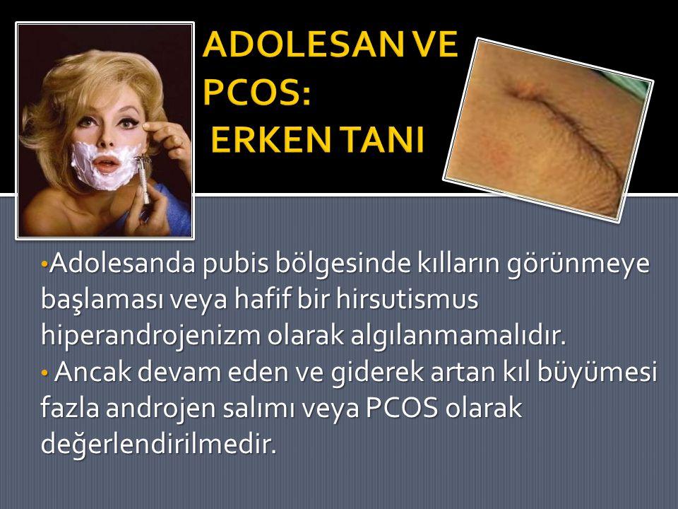 Adolesanda pubis bölgesinde kılların görünmeye başlaması veya hafif bir hirsutismus hiperandrojenizm olarak algılanmamalıdır. Adolesanda pubis bölgesi