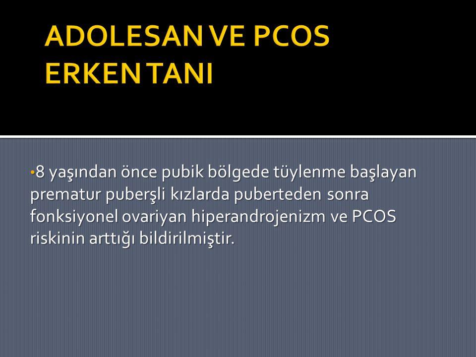 8 yaşından önce pubik bölgede tüylenme başlayan prematur puberşli kızlarda puberteden sonra fonksiyonel ovariyan hiperandrojenizm ve PCOS riskinin art