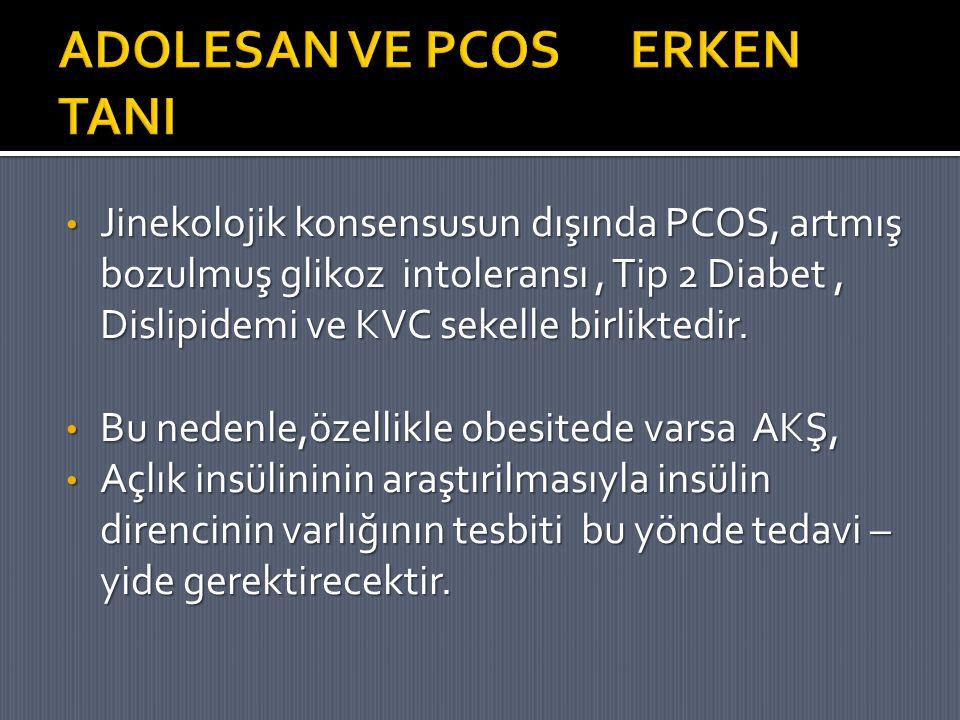 Jinekolojik konsensusun dışında PCOS, artmış bozulmuş glikoz intoleransı, Tip 2 Diabet, Dislipidemi ve KVC sekelle birliktedir. Jinekolojik konsensusu