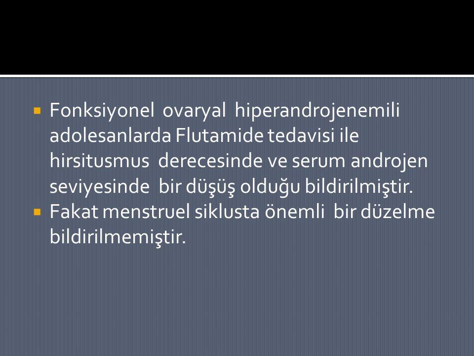  Fonksiyonel ovaryal hiperandrojenemili adolesanlarda Flutamide tedavisi ile hirsitusmus derecesinde ve serum androjen seviyesinde bir düşüş olduğu b
