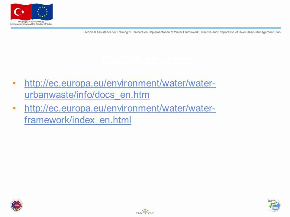 Kaynak ve linkler http://ec.europa.eu/environment/water/water- urbanwaste/info/docs_en.htmhttp://ec.europa.eu/environment/water/water- urbanwaste/info/docs_en.htm http://ec.europa.eu/environment/water/water- framework/index_en.htmlhttp://ec.europa.eu/environment/water/water- framework/index_en.html