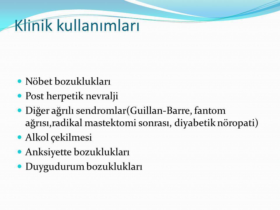 Klinik kullanımları Nöbet bozuklukları Post herpetik nevralji Diğer ağrılı sendromlar(Guillan-Barre, fantom ağrısı,radikal mastektomi sonrası, diyabet