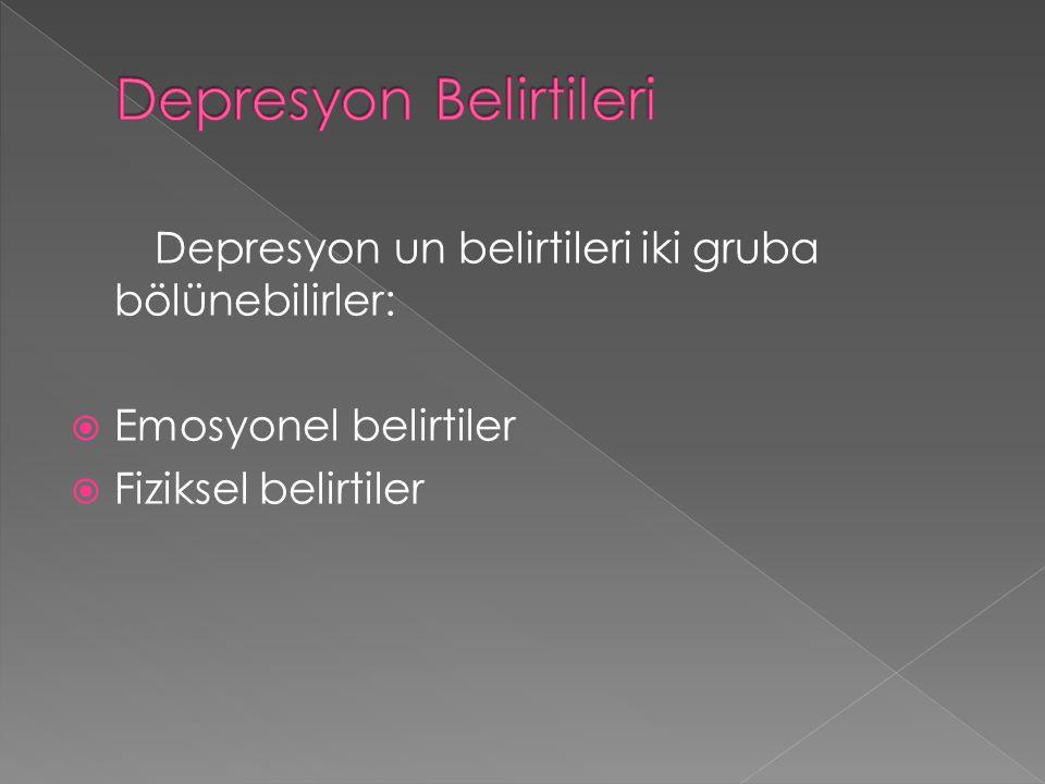 Depresyon un belirtileri iki gruba bölünebilirler:  Emosyonel belirtiler  Fiziksel belirtiler
