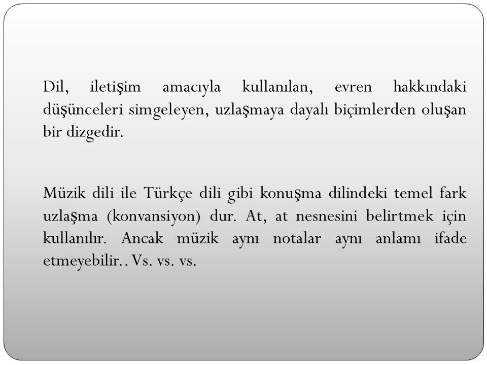 Dil, ileti ş im amacıyla kullanılan, evren hakkındaki dü ş ünceleri simgeleyen, uzla ş maya dayalı biçimlerden olu ş an bir dizgedir. Müzik dili ile T