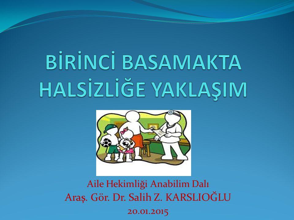 Aile Hekimliği Anabilim Dalı Araş. Gör. Dr. Salih Z. KARSLIOĞLU 20.01.2015