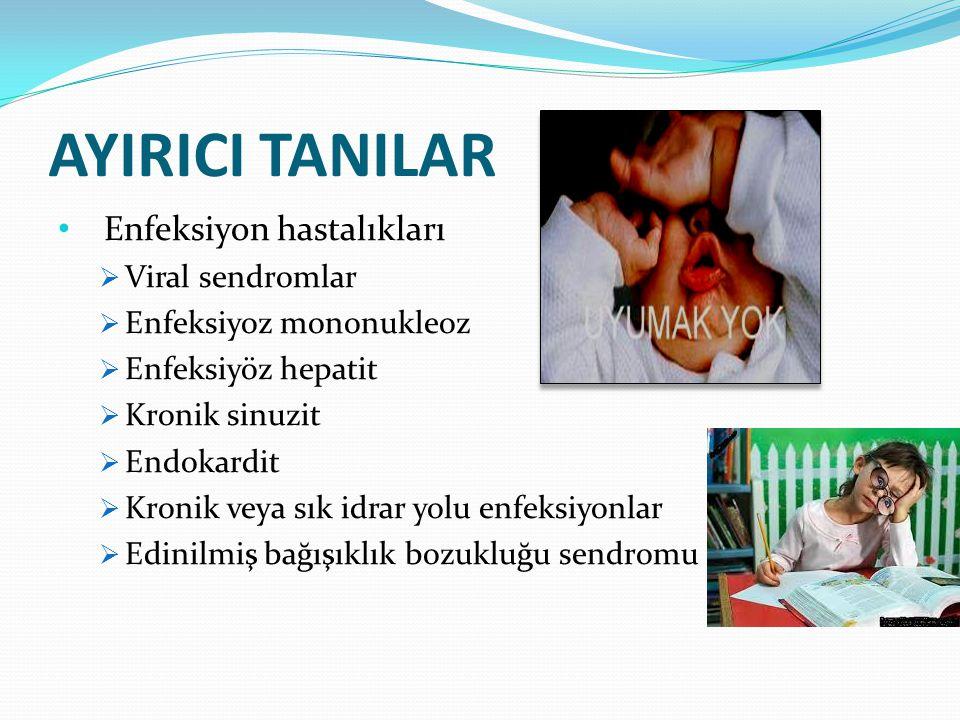 AYIRICI TANILAR Enfeksiyon hastalıkları  Viral sendromlar  Enfeksiyoz mononukleoz  Enfeksiyöz hepatit  Kronik sinuzit  Endokardit  Kronik veya s
