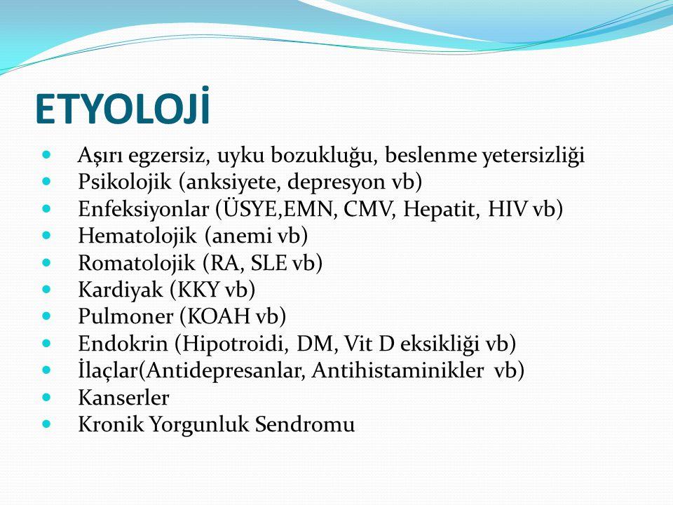 ETYOLOJİ Aşırı egzersiz, uyku bozukluğu, beslenme yetersizliği Psikolojik (anksiyete, depresyon vb) Enfeksiyonlar (ÜSYE,EMN, CMV, Hepatit, HIV vb) Hem