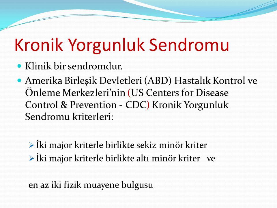 Kronik Yorgunluk Sendromu  Major kriterler; 1.