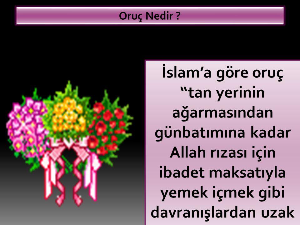 """Oruç Nedir ? İslam'a göre oruç """"tan yerinin ağarmasından günbatımına kadar Allah rızası için ibadet maksatıyla yemek içmek gibi davranışlardan uzak du"""