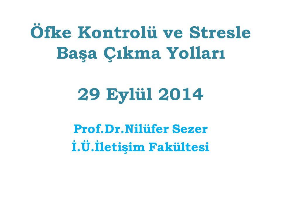 Öfke Kontrolü ve Stresle Başa Çıkma Yolları 29 Eylül 2014 Prof.Dr.Nilüfer Sezer İ.Ü.İletişim Fakültesi