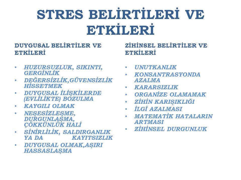 STRES BELİRTİLERİ VE ETKİLERİ DUYGUSAL BELİRTİLER VE ETKİLERİ HUZURSUZLUK, SIKINTI, GERGİNLİK DEĞERSİZLİK,GÜVENSİZLİK HİSSETMEK DUYGUSAL İLİŞKİLERDE (