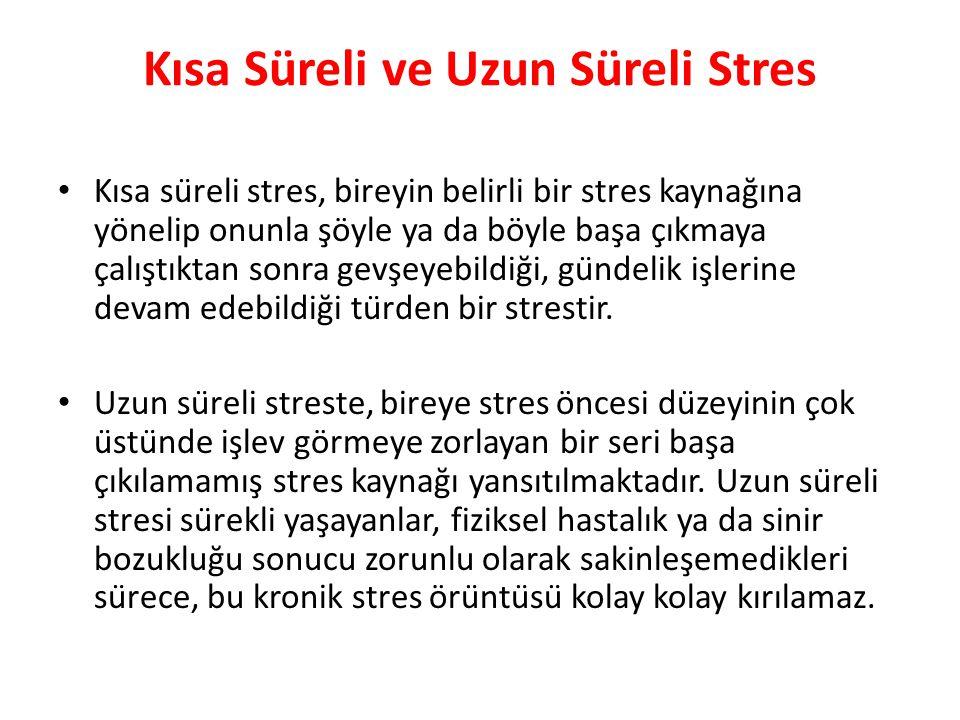 Kısa Süreli ve Uzun Süreli Stres Kısa süreli stres, bireyin belirli bir stres kaynağına yönelip onunla şöyle ya da böyle başa çıkmaya çalıştıktan son