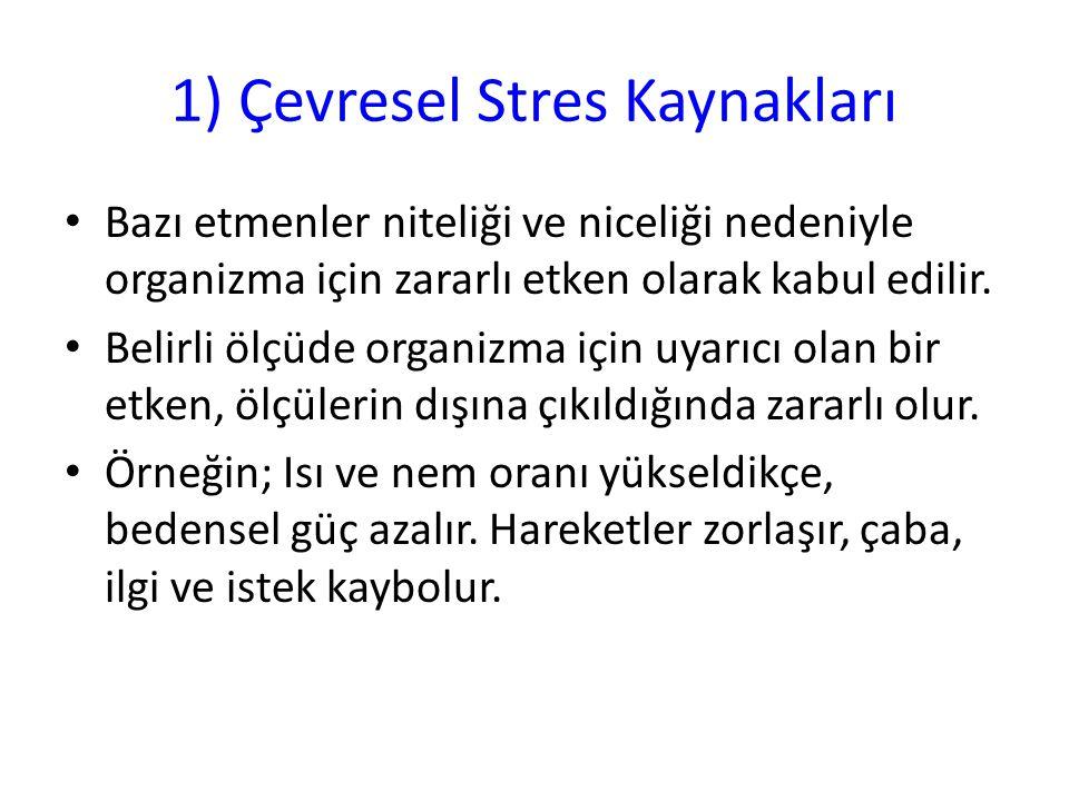 1) Çevresel Stres Kaynakları Bazı etmenler niteliği ve niceliği nedeniyle organizma için zararlı etken olarak kabul edilir. Belirli ölçüde organizma i