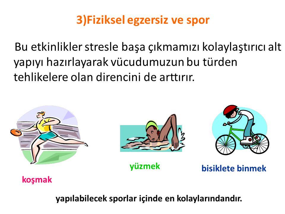 3)Fiziksel egzersiz ve spor Bu etkinlikler stresle başa çıkmamızı kolaylaştırıcı alt yapıyı hazırlayarak vücudumuzun bu türden tehlikelere olan direnc