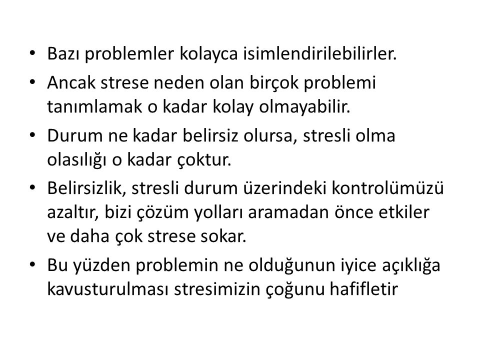 Bazı problemler kolayca isimlendirilebilirler. Ancak strese neden olan birçok problemi tanımlamak o kadar kolay olmayabilir. Durum ne kadar belirsiz o