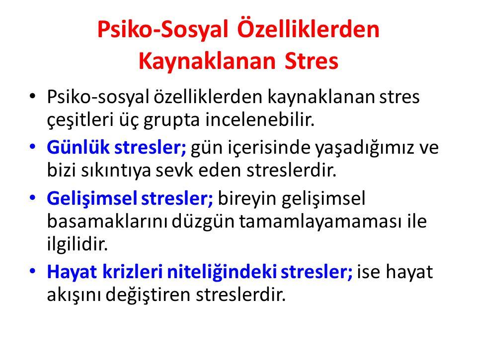 Psiko-Sosyal Özelliklerden Kaynaklanan Stres Psiko-sosyal özelliklerden kaynaklanan stres çeşitleri üç grupta incelenebilir. Günlük stresler; gün