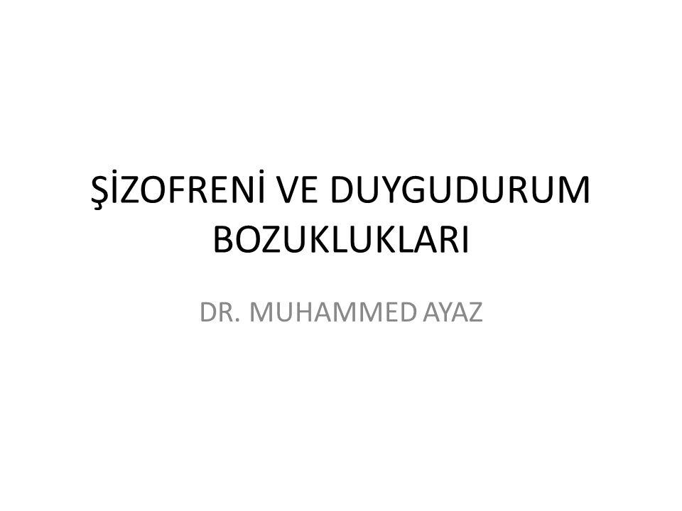 ŞİZOFRENİ VE DUYGUDURUM BOZUKLUKLARI DR. MUHAMMED AYAZ