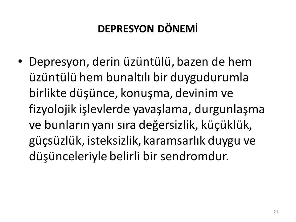 21 DEPRESYON DÖNEMİ Depresyon, derin üzüntülü, bazen de hem üzüntülü hem bunaltılı bir duygudurumla birlikte düşünce, konuşma, devinim ve fizyolojik i