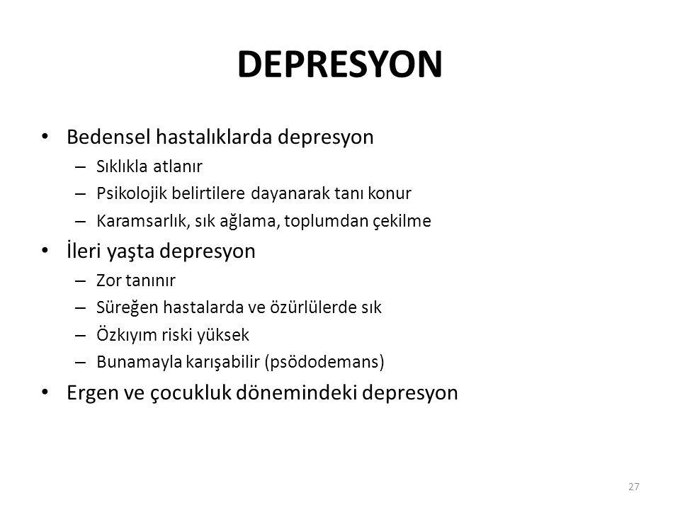 27 DEPRESYON Bedensel hastalıklarda depresyon – Sıklıkla atlanır – Psikolojik belirtilere dayanarak tanı konur – Karamsarlık, sık ağlama, toplumdan çe