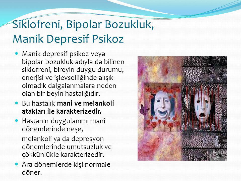 Siklofreni, Bipolar Bozukluk, Manik Depresif Psikoz Manik depresif psikoz veya bipolar bozukluk adıyla da bilinen siklofreni, bireyin duygu durumu, enerjisi ve işlevselliğinde alışık olmadık dalgalanmalara neden olan bir beyin hastalığıdır.