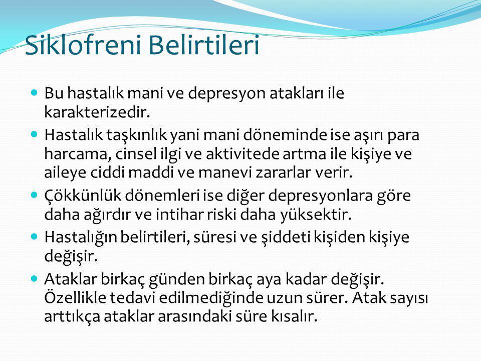 Siklofreni Belirtileri Bu hastalık mani ve depresyon atakları ile karakterizedir.