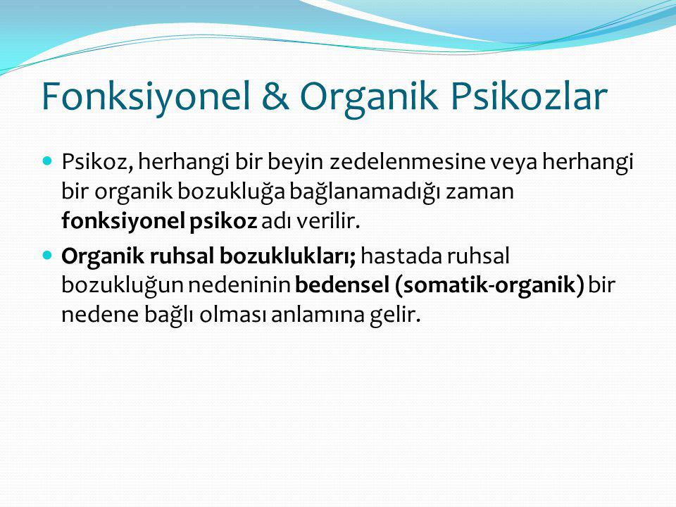 Fonksiyonel & Organik Psikozlar Psikoz, herhangi bir beyin zedelenmesine veya herhangi bir organik bozukluğa bağlanamadığı zaman fonksiyonel psikoz ad