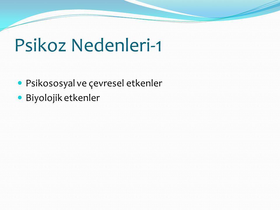 Psikoz Nedenleri-1 Psikososyal ve çevresel etkenler Biyolojik etkenler