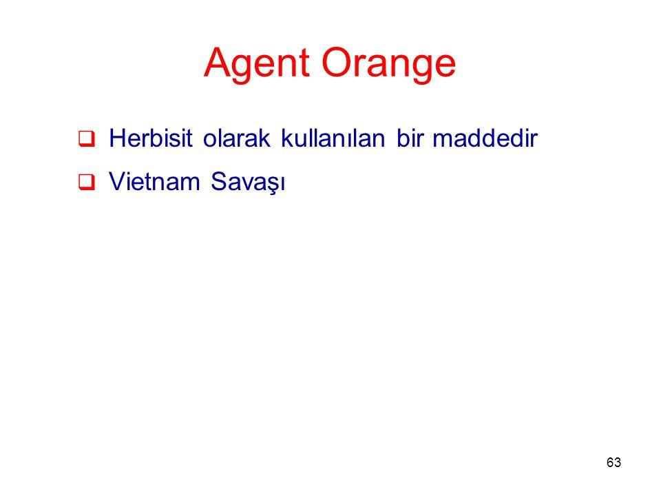 63 Agent Orange  Herbisit olarak kullanılan bir maddedir  Vietnam Savaşı