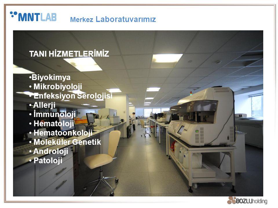 Merkez Laboratuvarımız TANI HİZMETLERİMİZ Biyokimya Mikrobiyoloji Enfeksiyon Serolojisi Allerji İmmunoloji Hematoloji Hematoonkoloji Moleküler Genetik