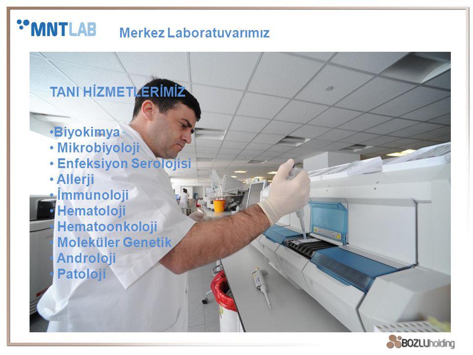TANI HİZMETLERİMİZ Biyokimya Mikrobiyoloji Enfeksiyon Serolojisi Allerji İmmunoloji Hematoloji Hematoonkoloji Moleküler Genetik Androloji Patoloji