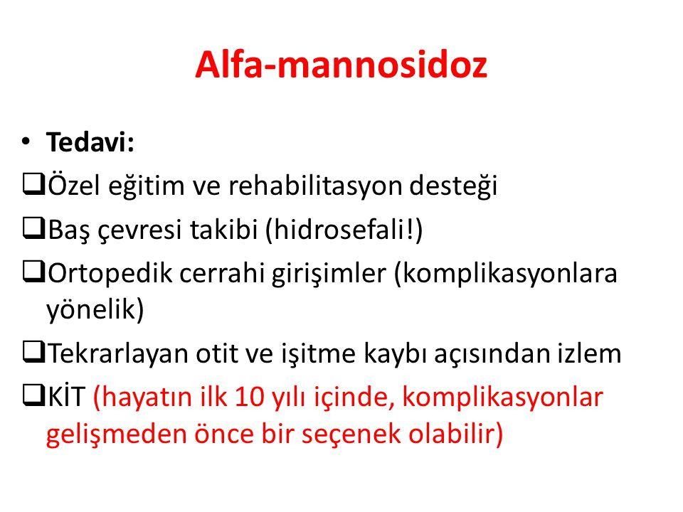 Alfa-mannosidoz Tedavi:  Özel eğitim ve rehabilitasyon desteği  Baş çevresi takibi (hidrosefali!)  Ortopedik cerrahi girişimler (komplikasyonlara y