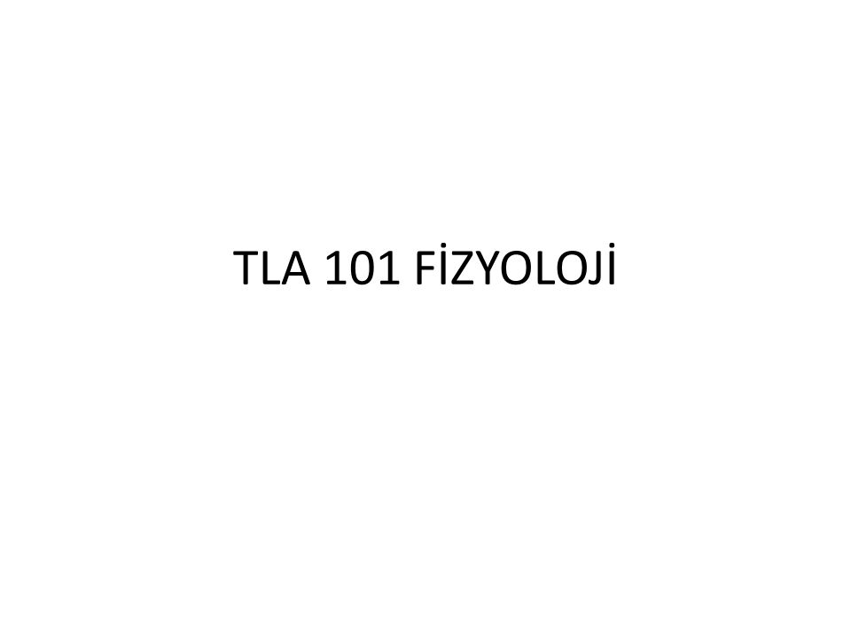 TLA 101 FİZYOLOJİ