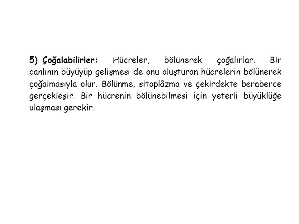 5) Çoğalabilirler: Hücreler, bölünerek çoğalırlar.