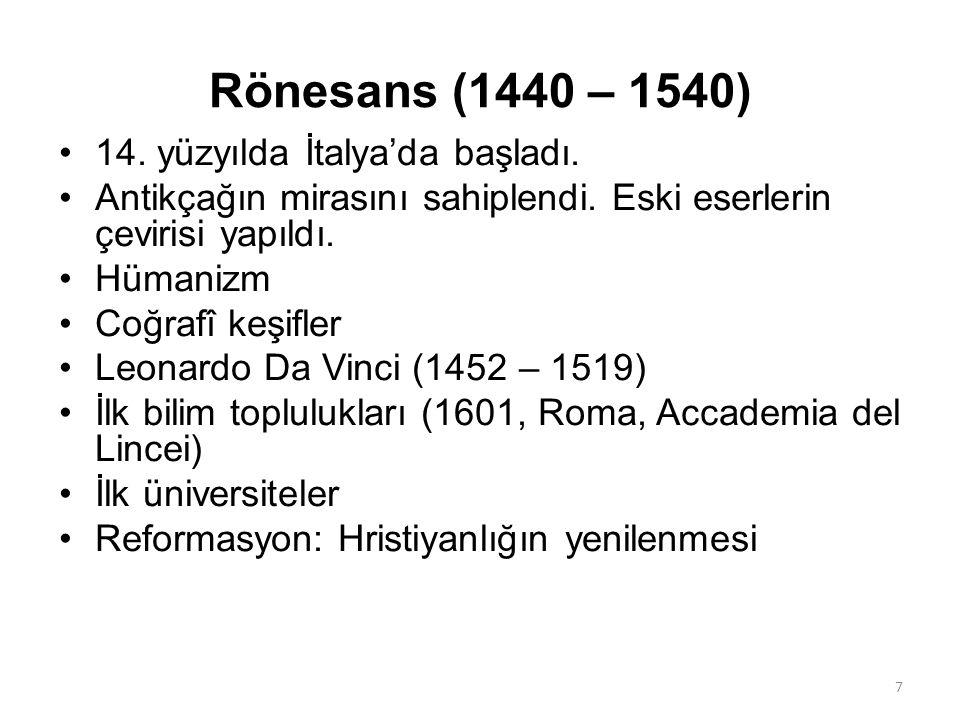 Rönesans (1440 – 1540) 14. yüzyılda İtalya'da başladı. Antikçağın mirasını sahiplendi. Eski eserlerin çevirisi yapıldı. Hümanizm Coğrafî keşifler Leon