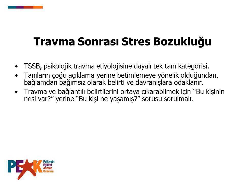 Travma Sonrası Stres Bozukluğu TSSB, psikolojik travma etiyolojisine dayalı tek tanı kategorisi. Tanıların çoğu açıklama yerine betimlemeye yönelik ol