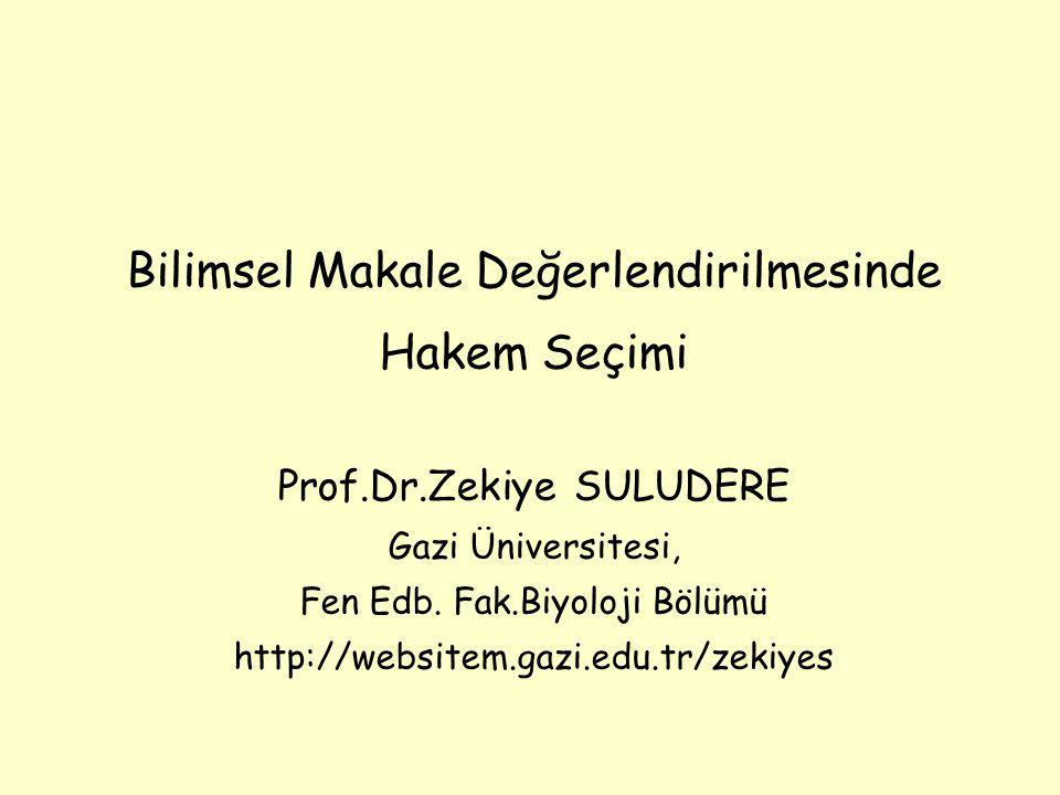 Bilimsel Makale Değerlendirilmesinde Hakem Seçimi Prof.Dr.Zekiye SULUDERE Gazi Üniversitesi, Fen Edb. Fak.Biyoloji Bölümü http://websitem.gazi.edu.tr/