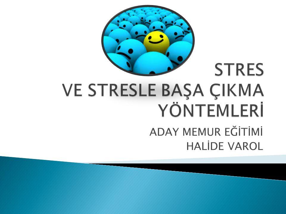  Yaşamın her aşamasında olduğu gibi çalışma hayatında da stresten kaçınmak mümkün değildir.