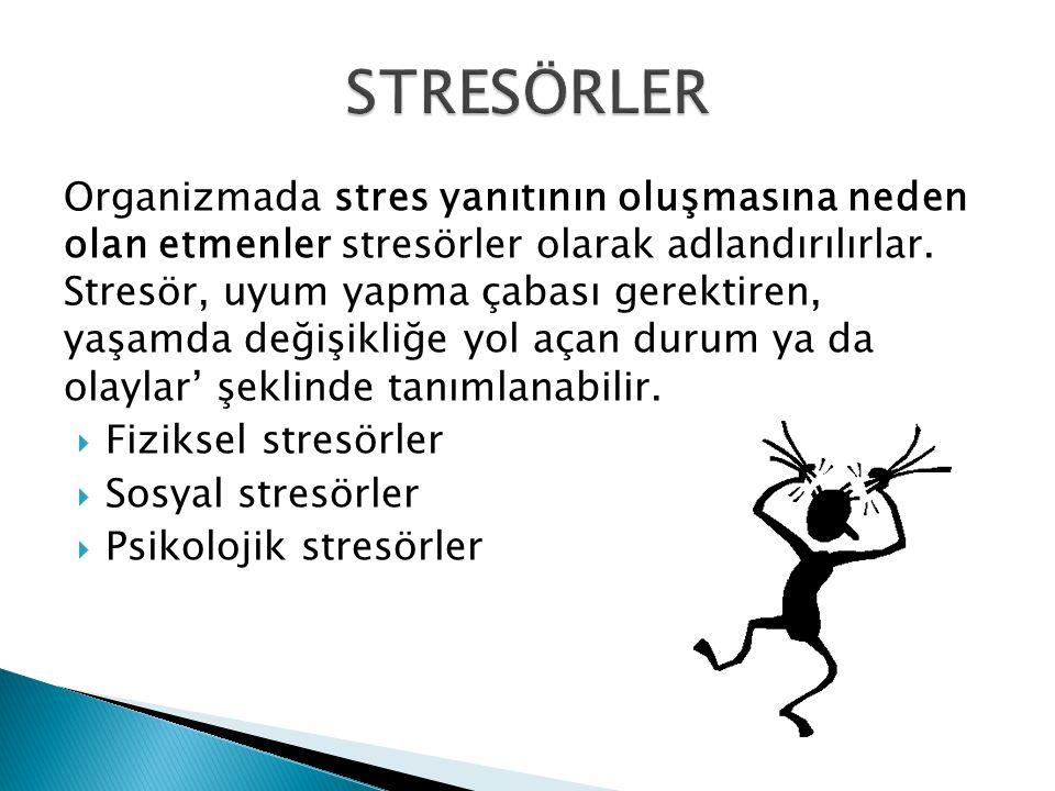 Organizmada stres yanıtının oluşmasına neden olan etmenler stresörler olarak adlandırılırlar. Stresör, uyum yapma çabası gerektiren, yaşamda değişikli
