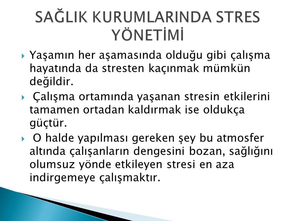  Yaşamın her aşamasında olduğu gibi çalışma hayatında da stresten kaçınmak mümkün değildir.  Çalışma ortamında yaşanan stresin etkilerini tamamen or