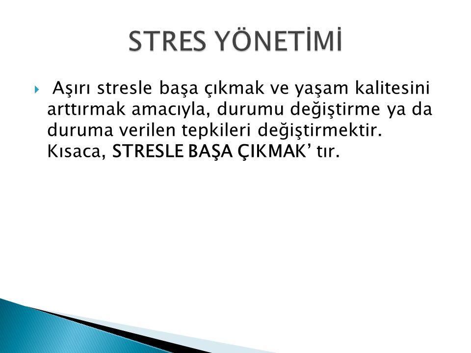  Aşırı stresle başa çıkmak ve yaşam kalitesini arttırmak amacıyla, durumu değiştirme ya da duruma verilen tepkileri değiştirmektir. Kısaca, STRESLE B