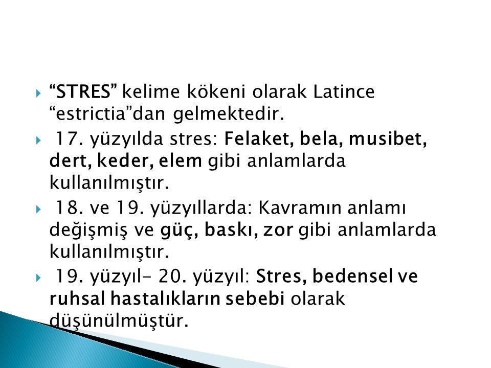 """ """"STRES"""" kelime kökeni olarak Latince """"estrictia""""dan gelmektedir.  17. yüzyılda stres: Felaket, bela, musibet, dert, keder, elem gibi anlamlarda kul"""
