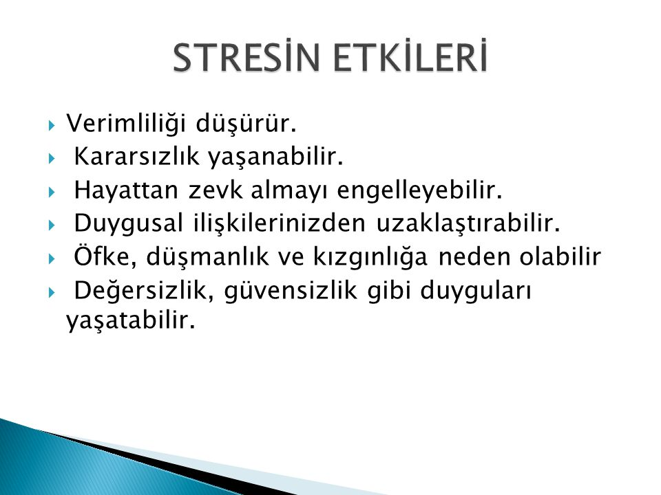 Stres Eğrisi Faydalı Stres: Harekete Geçirir Zararlı Stres : Kişiyi yıpratır.