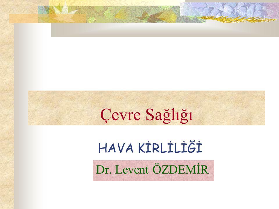 Çevre Sağlığı Dr. Levent ÖZDEMİR HAVA KİRLİLİĞİ