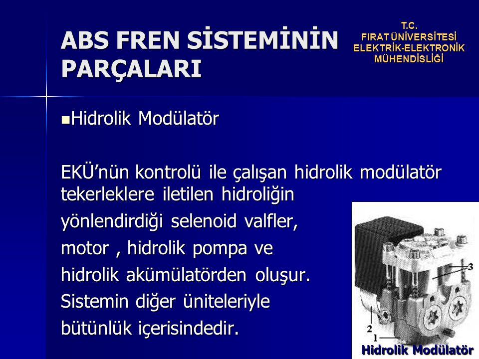 Hidrolik Modülatör Hidrolik Modülatör EKÜ'nün kontrolü ile çalışan hidrolik modülatör tekerleklere iletilen hidroliğin yönlendirdiği selenoid valfler, motor, hidrolik pompa ve hidrolik akümülatörden oluşur.