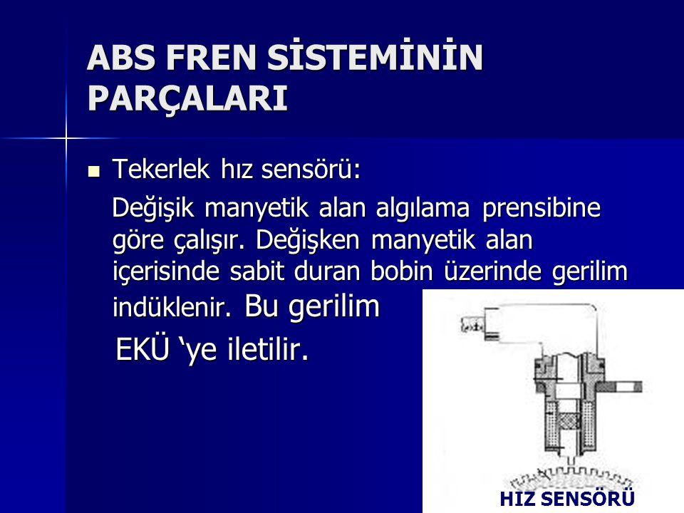 Tekerlek hız sensörü: Tekerlek hız sensörü: Değişik manyetik alan algılama prensibine göre çalışır.