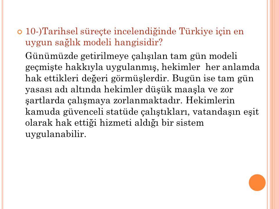 10-)Tarihsel süreçte incelendiğinde Türkiye için en uygun sağlık modeli hangisidir? Günümüzde getirilmeye çalışılan tam gün modeli geçmişte hakkıyla u